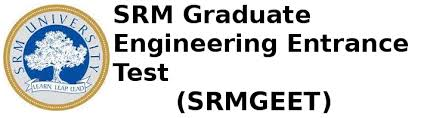 SRM Graduate Engineering Entrance Test [SRMGEET]