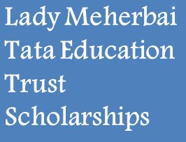Lady Meherbai D Tata Education Trust Scholarship 2015-16 to Study Abroad ( All India )